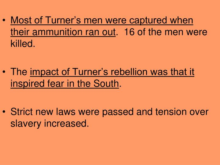 Most of Turner's men were captured when their ammunition ran out