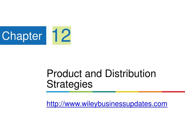 product and distribution strategies http www wileybusinessupdates com n.