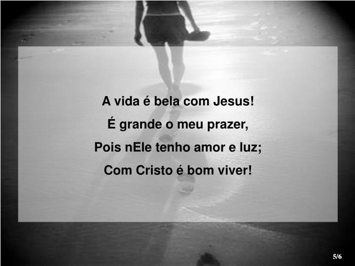 A vida é bela com Jesus!