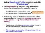 using operational profile when interested in effectiveness