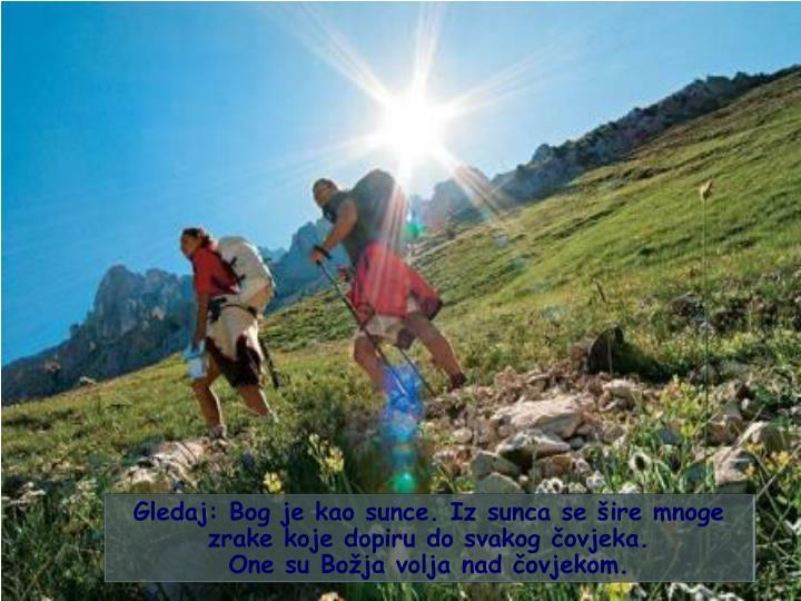 Gledaj: Bog je kao sunce. Iz sunca se šire mnoge zrake koje dopiru do svakog čovjeka.