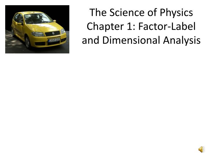 the science of physics chapter 1 factor label and dimensional analysis n.