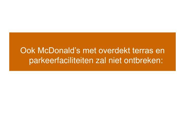 Ook McDonald's met overdekt terras en parkeerfaciliteiten zal niet ontbreken: