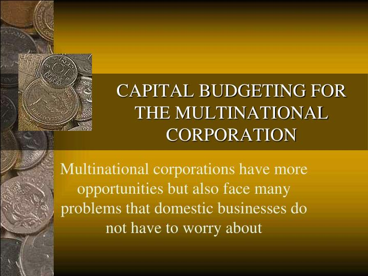 CAPITAL BUDGETING FOR THE MULTINATIONAL CORPORATION