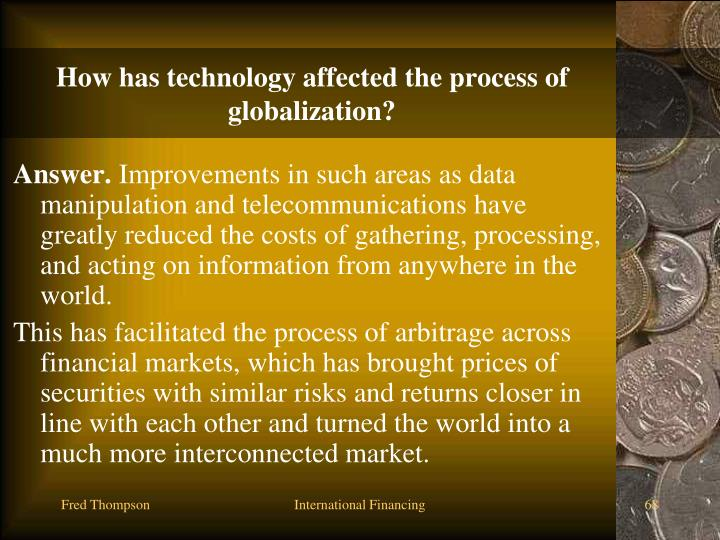How has technology affected the process of globalization?
