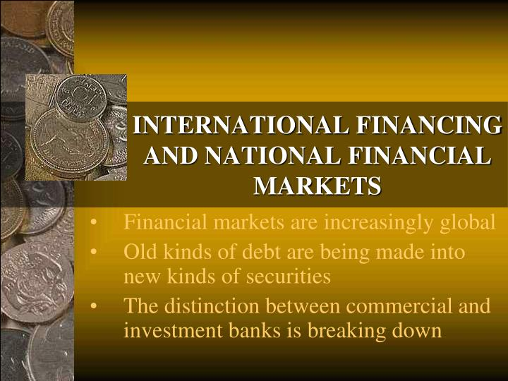 INTERNATIONAL FINANCING AND NATIONAL FINANCIAL MARKETS