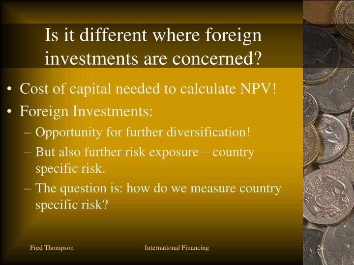 Is it different where foreign investments are concerned?