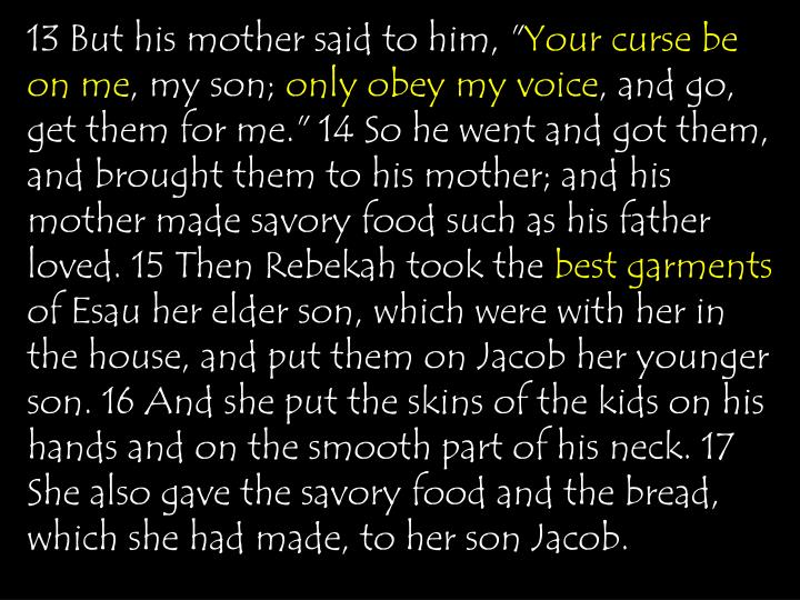 13 But his mother said to him, ""