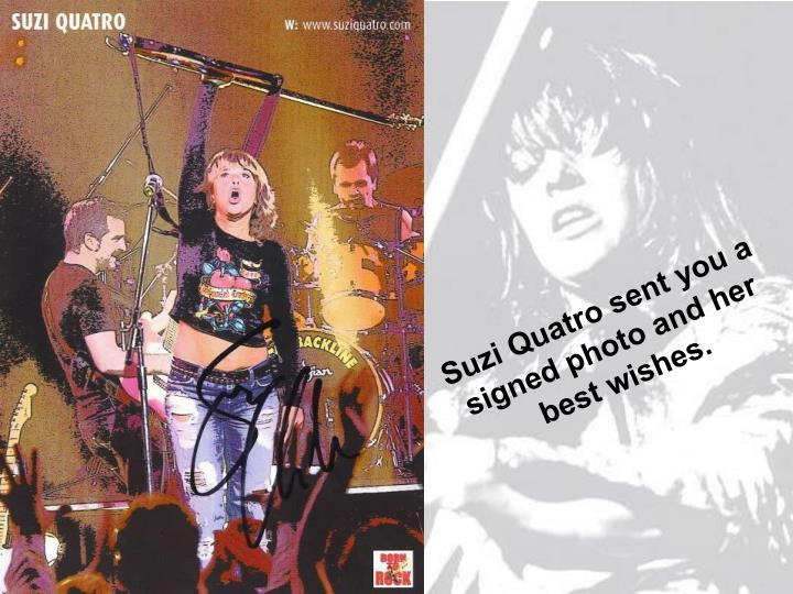Suzi Quatro sent you a signed photo and her best wishes.