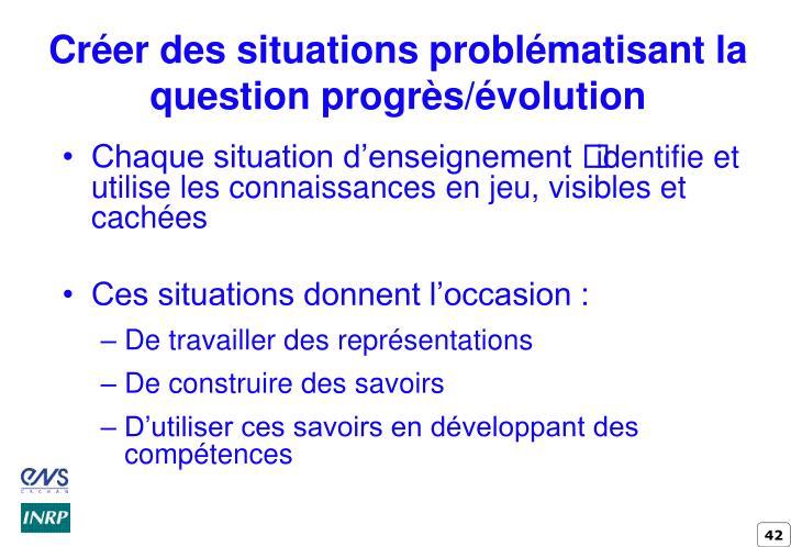 Créer des situations problématisant la question progrès/évolution