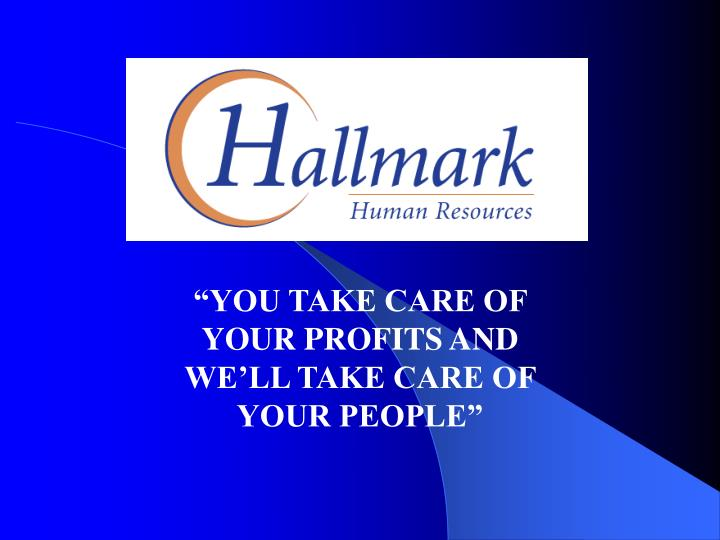 You take care of your profits and we ll take care of your people