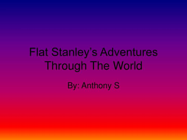 flat stanley s adventures through the world n.