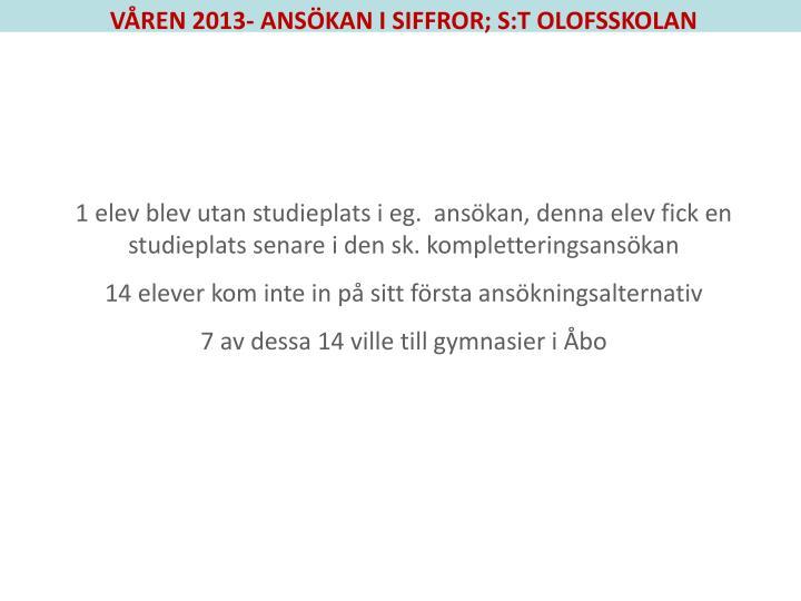 VÅREN 2013- ANSÖKAN I SIFFROR; S:T OLOFSSKOLAN