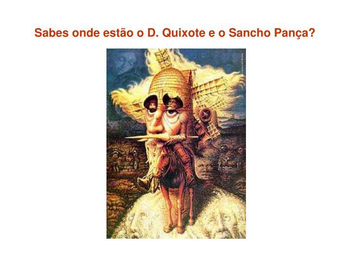Sabes onde estão o D. Quixote e o Sancho Pança?