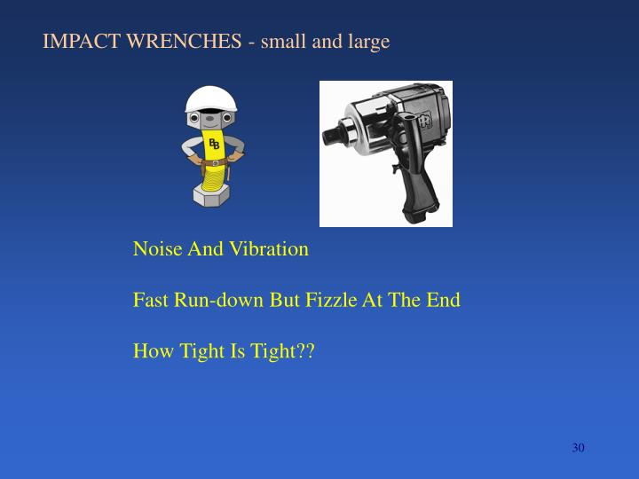 IMPACT WRENCHES - small and large
