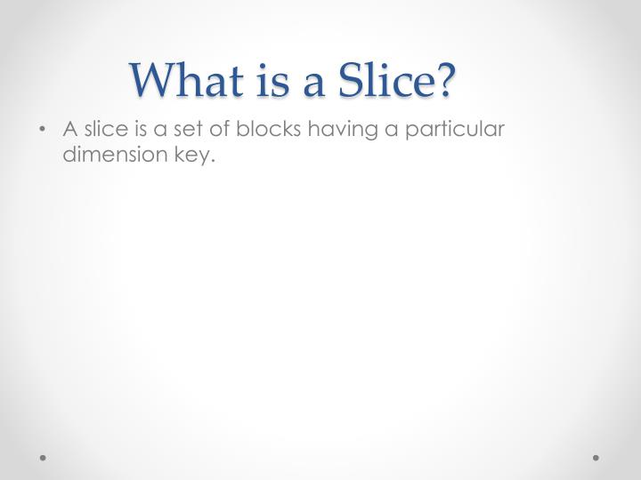 What is a Slice?