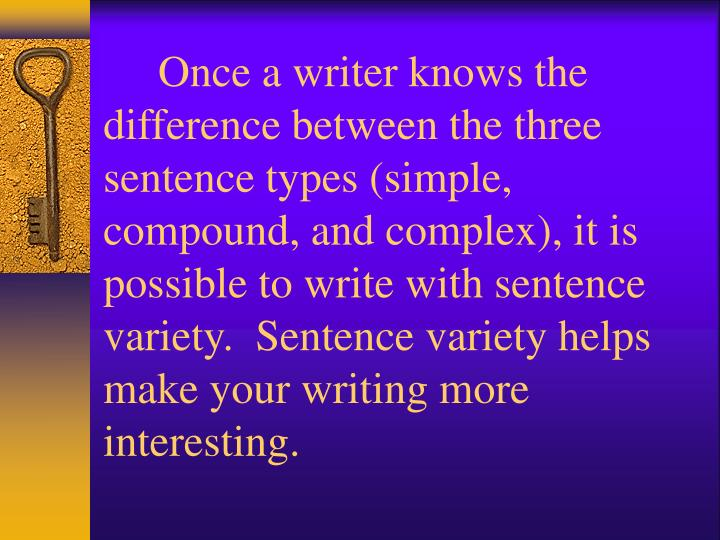 Once a writer knows the difference between the three sentence types (simple, compound, and comp...