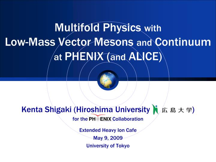 multifold physics with low mass vector mesons and continuum at phenix and alice n.