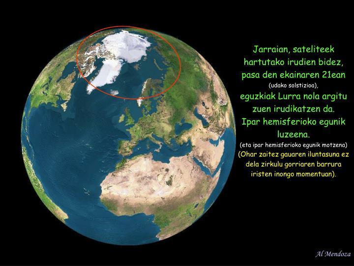 Jarraian, sateliteek hartutako irudien bidez, pasa den ekainaren 21ean