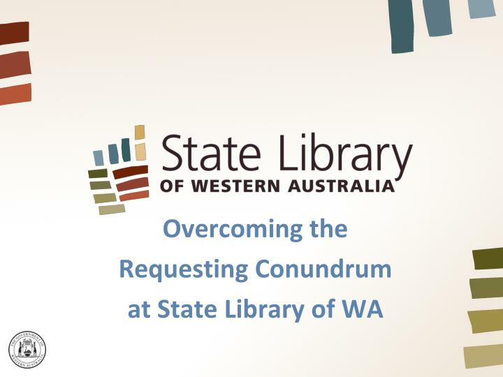 overcoming the requesting conundrum at state library of wa n.