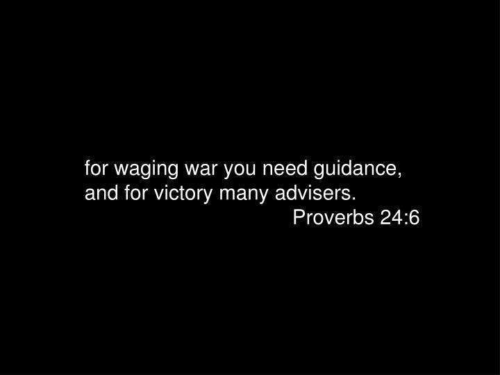 for waging war you need guidance,