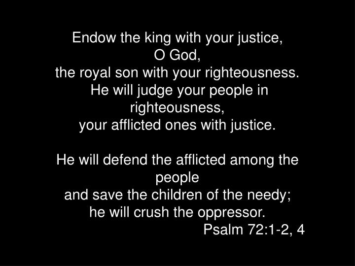 Endow the king with your justice,