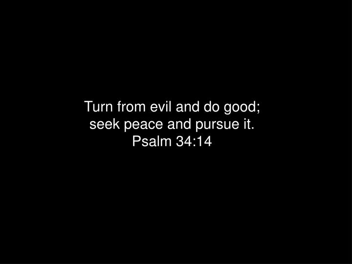 Turn from evil and do good;