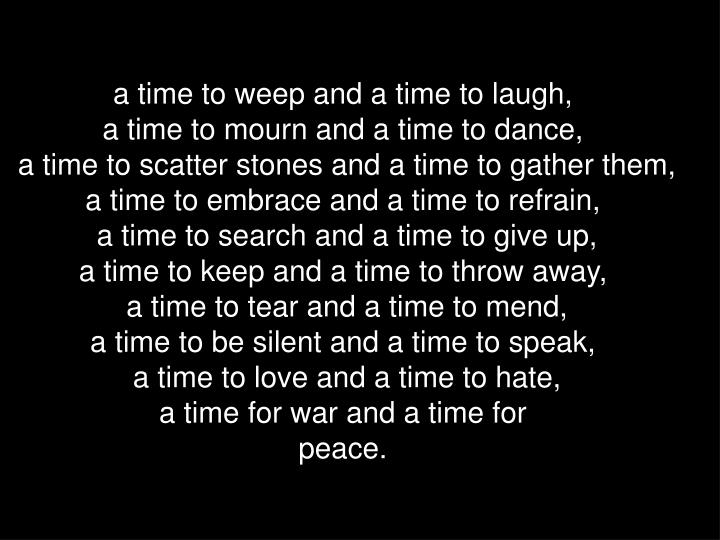 a time to weep and a time to laugh,