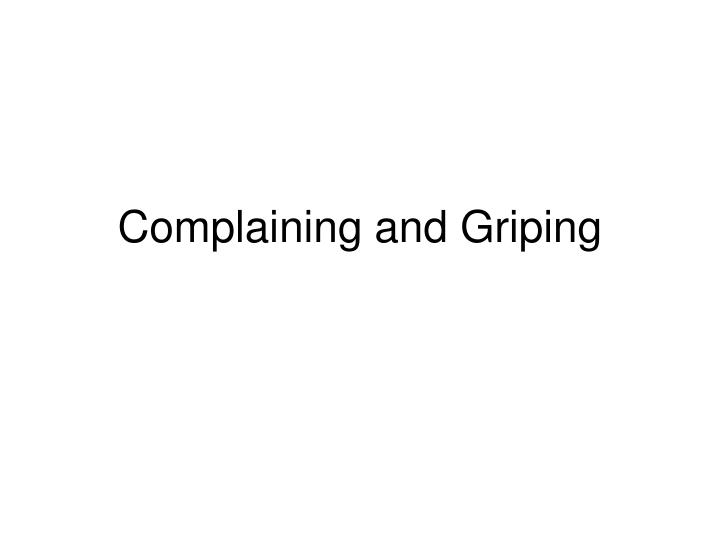 complaining and griping n.