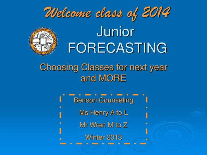 welcome class of 2014 junior forecasting n.