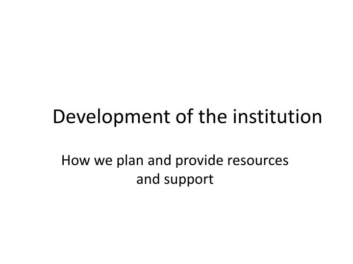 development of the institution n.