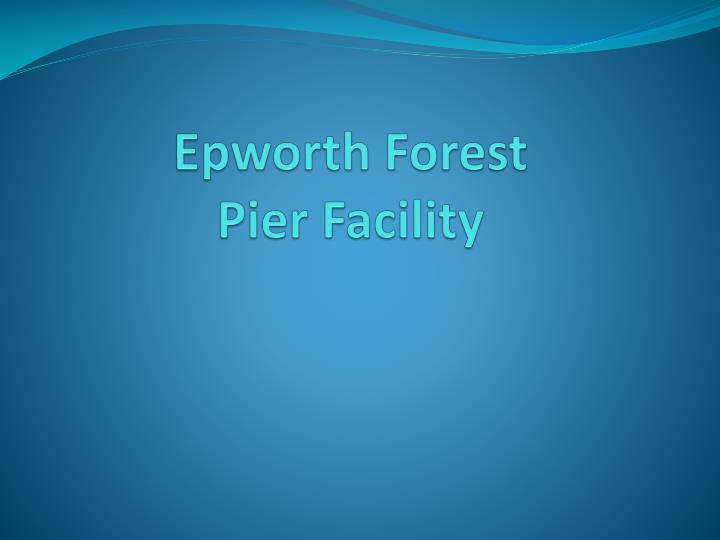 epworth forest pier facility n.