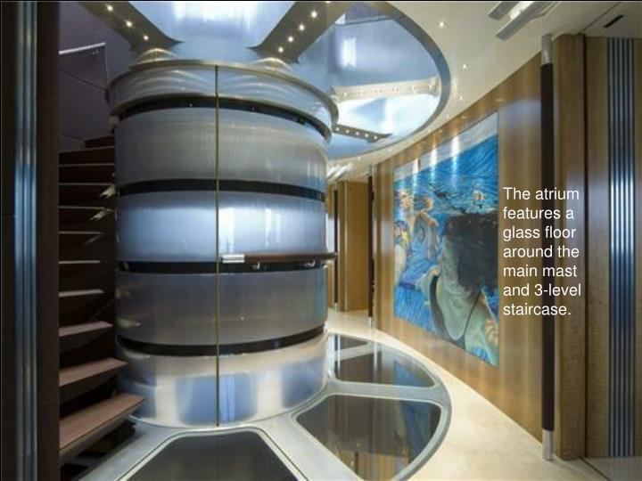 The atrium features a glass floor around the main mast and 3-level staircase.