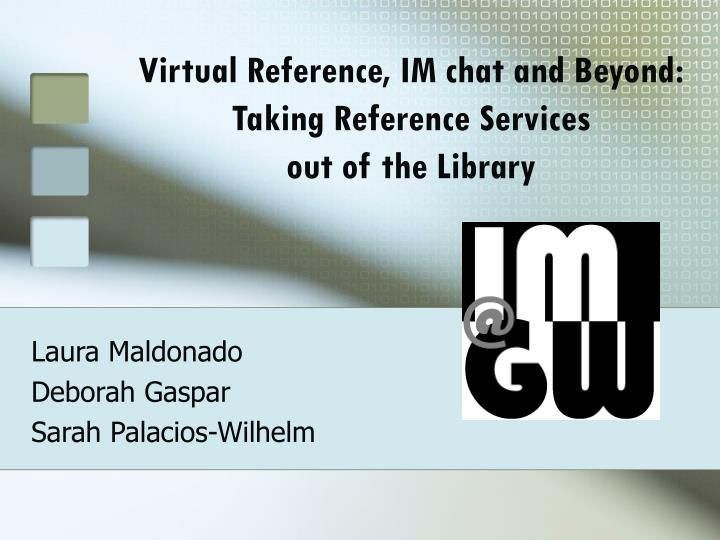 virtual reference im chat and beyond taking reference services out of the library n.