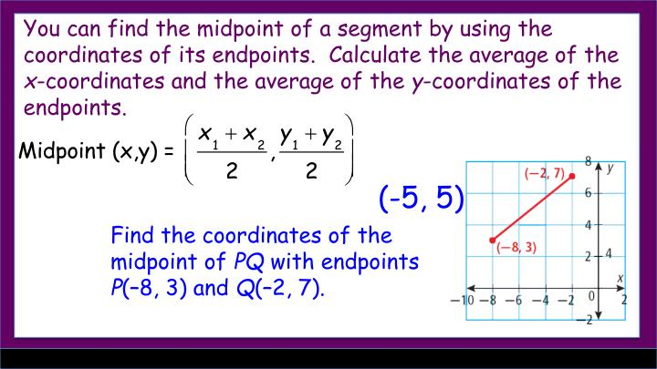 You can find the midpoint of a segment by using the coordinates of its endpoints.
