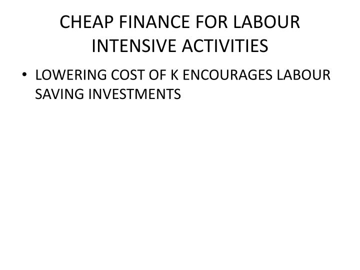 CHEAP FINANCE FOR LABOUR INTENSIVE ACTIVITIES