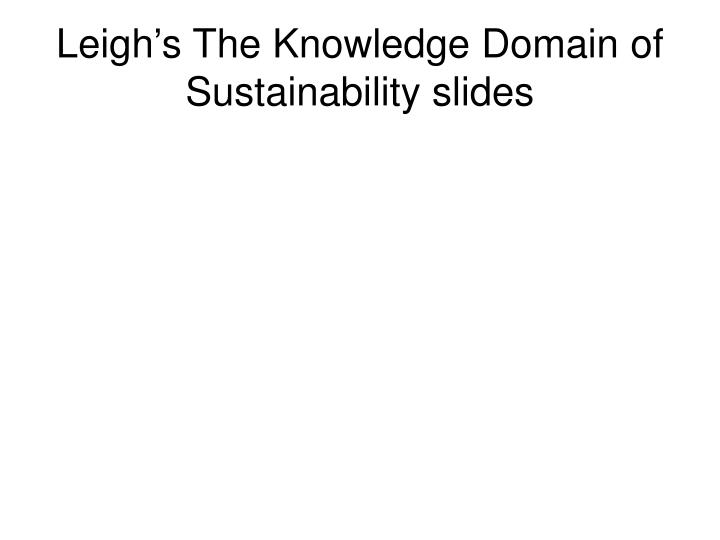 Leigh s the knowledge domain of sustainability slides
