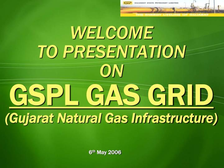 welcome to presentation on gspl gas grid gujarat natural gas infrastructure n.