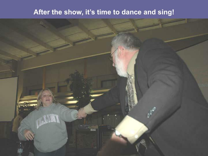 After the show it s time to dance and sing