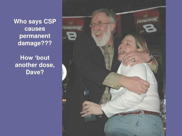 Who says CSP causes permanent damage???