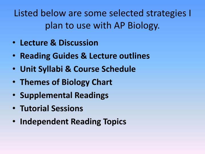 Listed below are some selected strategies I plan to use with AP Biology.