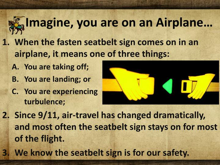 Imagine, you are on an Airplane…