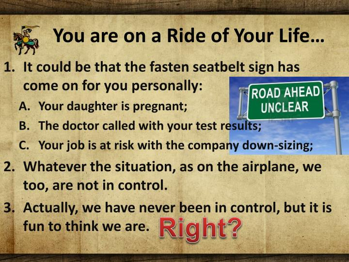 You are on a Ride of Your Life…