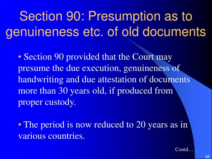 Section 90: Presumption as to genuineness etc. of old documents