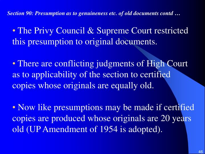 Section 90: Presumption as to genuineness etc. of old documents contd …