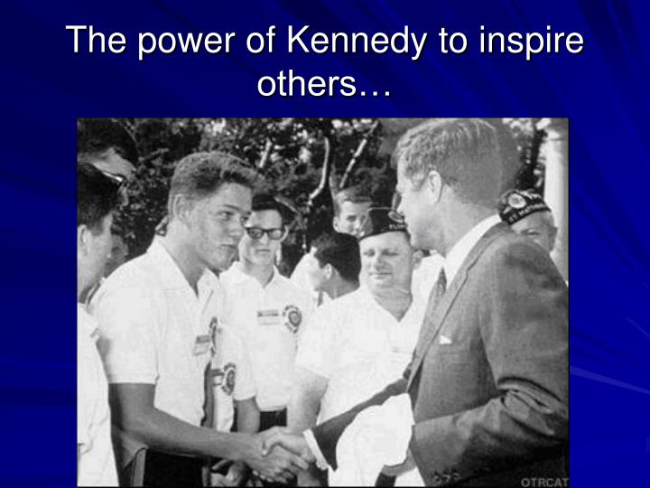 The power of Kennedy to inspire others…