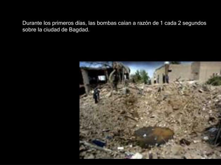 Durante los primeros días, las bombas caían a razón de 1 cada 2 segundos sobre la ciudad de Bagdad.