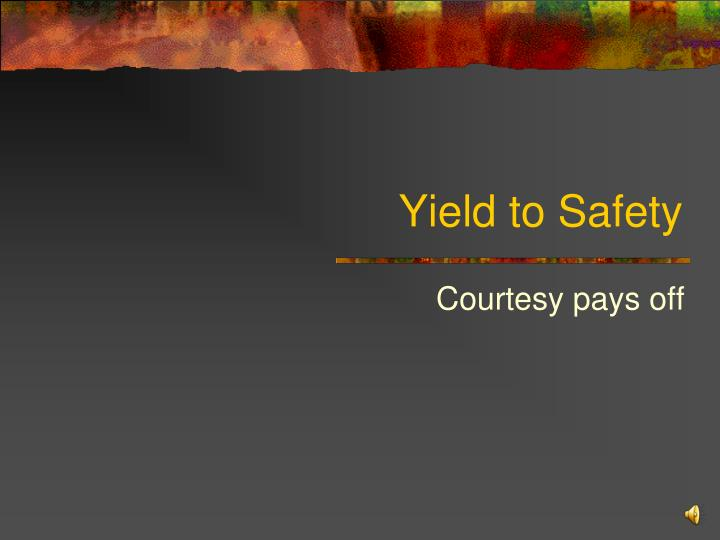 Yield to Safety