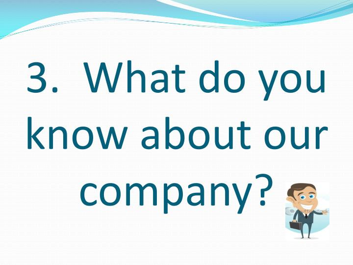 What Do You Know About Our Company?
