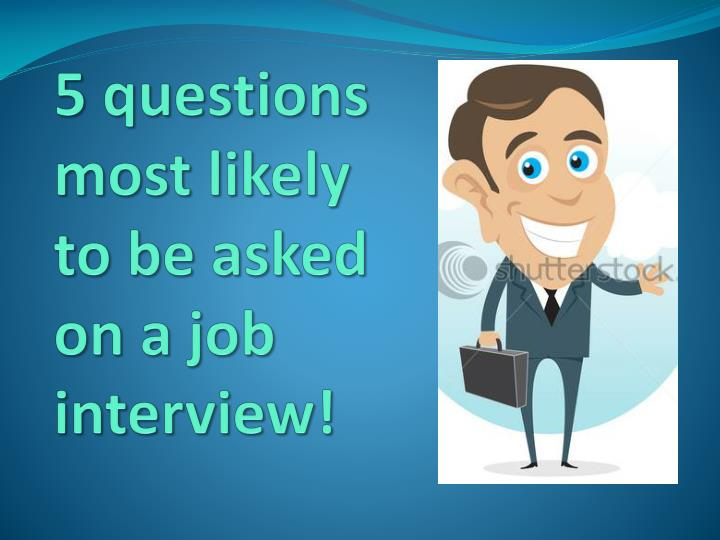 5 questions most likely to be asked on a job interview n.